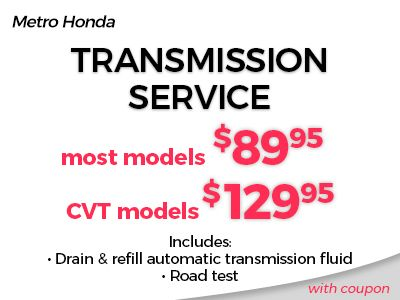 Excludes 9 Speed Transmission. Plus Tax And Hazardous Waste Fees. Present  This Coupon At The Time Of Write Up. Valid In Metro Honda Service  Department Only.